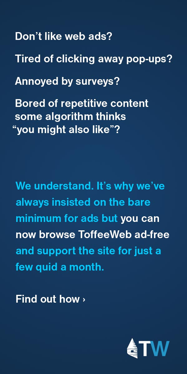 Become a ToffeeWeb Patron - support the site and browse ad-free